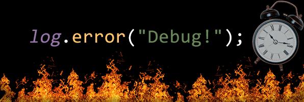 "log.error(""debug"")"